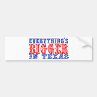 Everything's Bigger in Texas Car Bumper Sticker