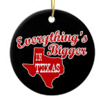 Everything's bigger in Texas Ceramic Ornament