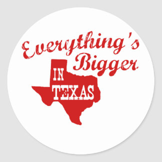 Everything's bigger in Texas Classic Round Sticker