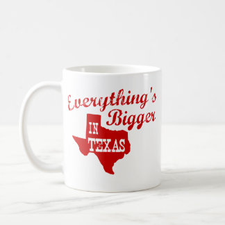 Everything's bigger in Texas Coffee Mug