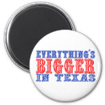 Everything's Bigger in Texas Magnet