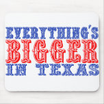 Everything's Bigger in Texas Mouse Pad