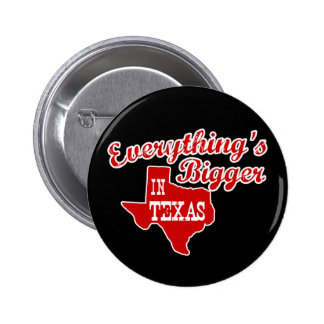 Everything's bigger in Texas Pinback Button