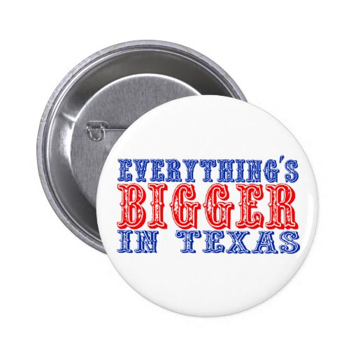 Everything's Bigger in Texas Pins