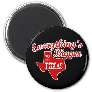 Everything's bigger in Texas | Round Magnet