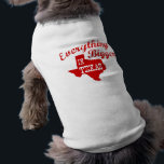 """Everything&#39;s bigger in Texas State Shape Dog T-Shirt<br><div class=""""desc"""">Everything is bigger in Texas,  the lone star state! It&#39;s funny cause it&#39;s true.   This dog jumper contains a red graphic and text in the shape of the state of Texas.</div>"""