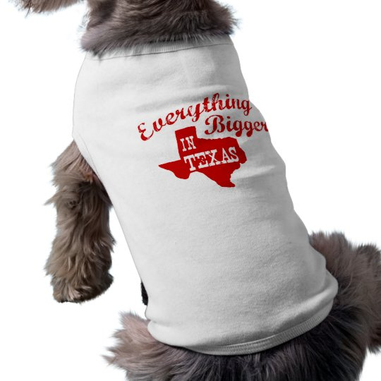 Everything's bigger in Texas State Shape Dog T-Shirt