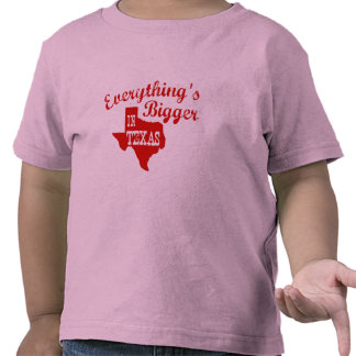 Everything's bigger in Texas T-shirts
