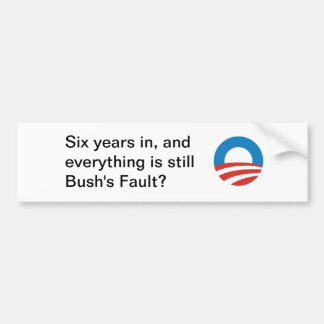 Everything's Bush's fault? bumper sticker