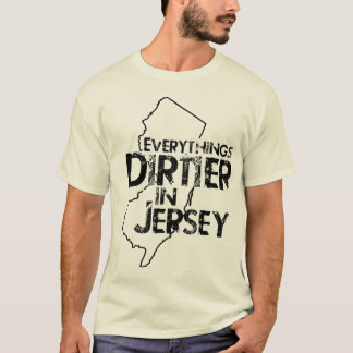 Everything's Dirtier in Jersey T-Shirt