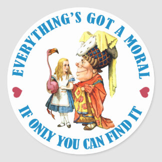 EVERYTHING'S GOT A MORAL IF ONLY YOU CAN FIND IT! CLASSIC ROUND STICKER