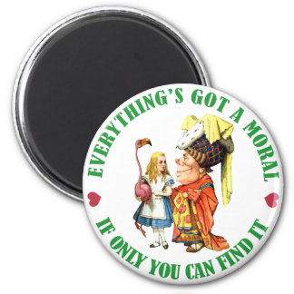 EVERYTHING'S GOT A MORAL, IF ONLY YOU CAN FIND IT! MAGNET