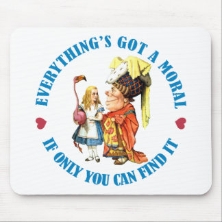 EVERYTHING'S GOT A MORAL IF ONLY YOU CAN FIND IT! MOUSE PAD