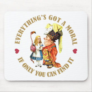 EVERYTHING'S GOT A MORAL, IF ONLY YOU CAN FIND IT! MOUSE PAD