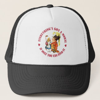 EVERYTHING'S GOT A MORAL IF ONLY YOU CAN FIND IT! TRUCKER HAT