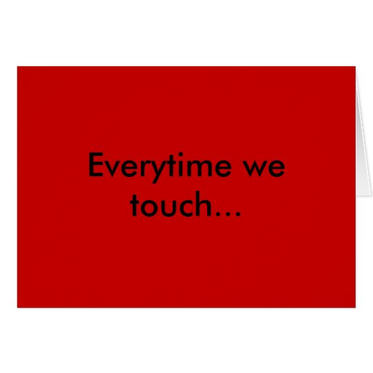 Everytime we touch... card
