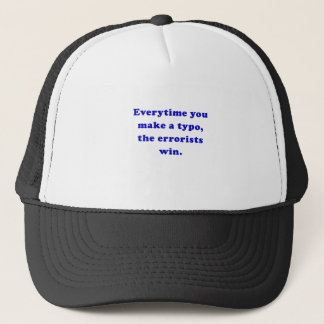 Everytime you make a Typo the Errorists Win Trucker Hat