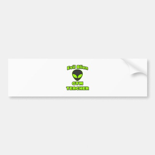 Evil Alien Gym Teacher Bumper Sticker