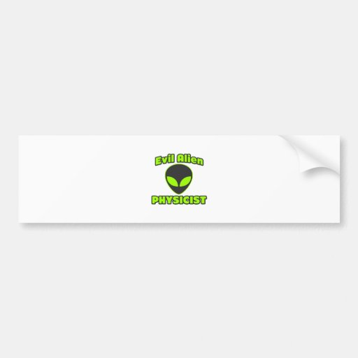 Evil Alien Physicist Bumper Sticker
