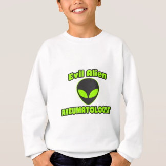 Evil Alien Rheumatologist Sweatshirt
