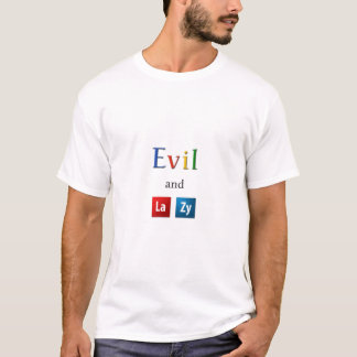Evil and Lazy T-Shirt