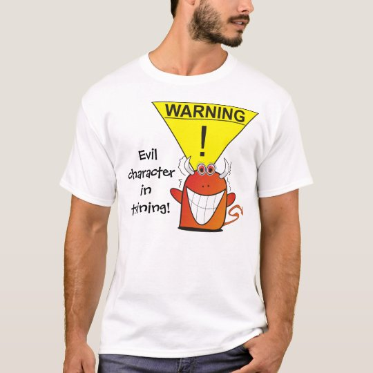 Evil Character In Training! T-Shirt