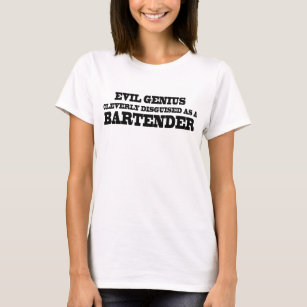 5933ba2ea EVIL GENIUS CLEVERLY DISGUISED AS A BARTENDER Pub T-Shirt