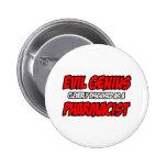 Evil Genius...Pharmacist Pinback Buttons