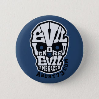 Evil Ignored is Evil Embraced / Abort73.com Pinback Button