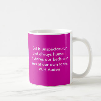 Evil is unspectacular and always human.  It sha... Mug