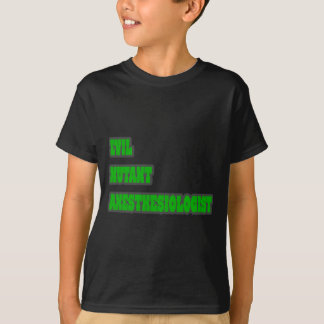 Evil Mutant Anesthesiologist T-Shirt