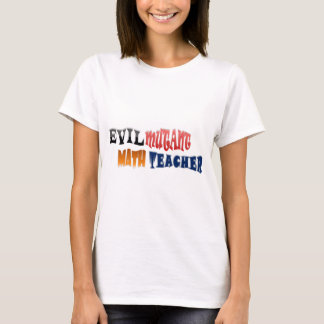 Evil mutant Math Teacher T-Shirt
