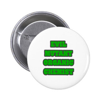 Evil Mutant Organic Chemist Pinback Button