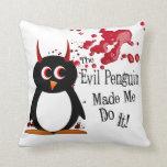 Evil Penguin Made Me Do It Pillows