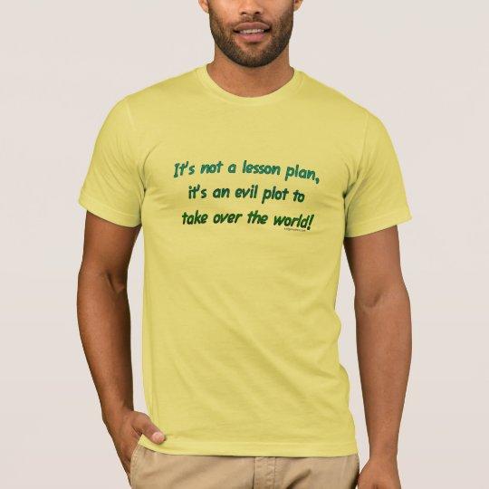 Evil plot not lesson plan T-Shirt