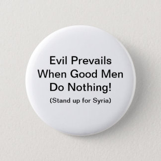 Evil Prevails when good men do nothing Pinback Button