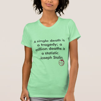 Evil Smile, A single death is a tragedy; a mill... T-shirts