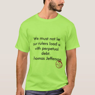 Evil Smile, We must not let our rulers load us ... T-Shirt