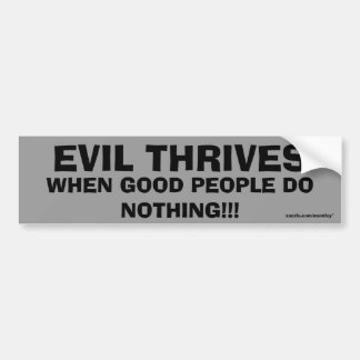 Evil Thrives when good people do nothing bumper 6 Bumper Stickers