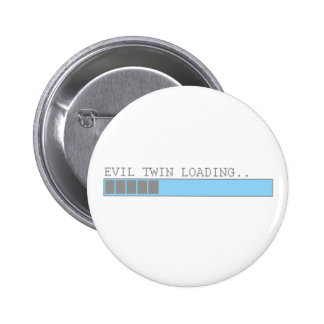 Evil twin loading funny mens kids girls gag humor pinback button