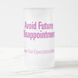 Evite la decepción futura - baje su Expectati Taza De Cristal