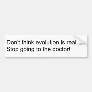 Evolution Denier? Stop going to the doctor! Bumper Sticker