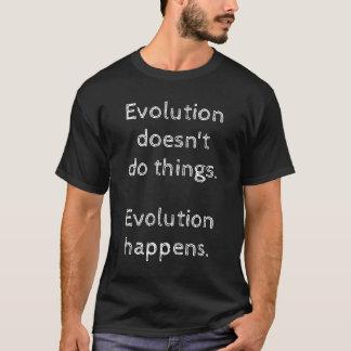 """""""Evolution doesn't do things. Evolution happens."""" T-Shirt"""