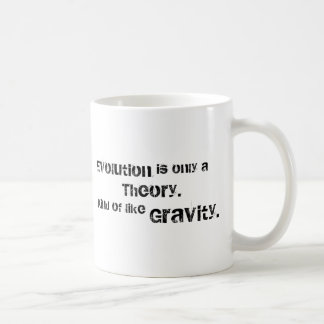 Evolution is only a theory. coffee mug