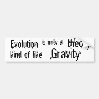 Evolution is only a theory  Kind of like Gravity. Car Bumper Sticker