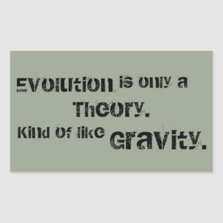 Evolution is only a Theory.  Kind of like Gravity. Rectangle Sticker