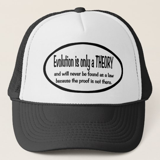 Evolution  is only  a  theory trucker hat