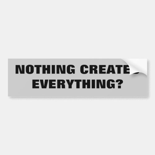 Evolution Question Nothing Created Everything Bumper Sticker