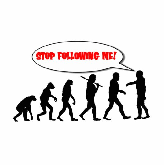 Evolution. Stop Following Me Cutout