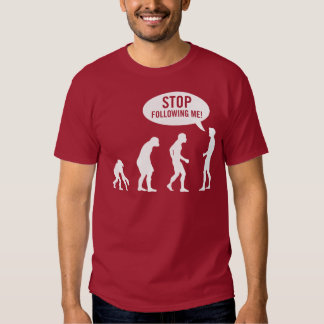evolution - stop following me! shirts